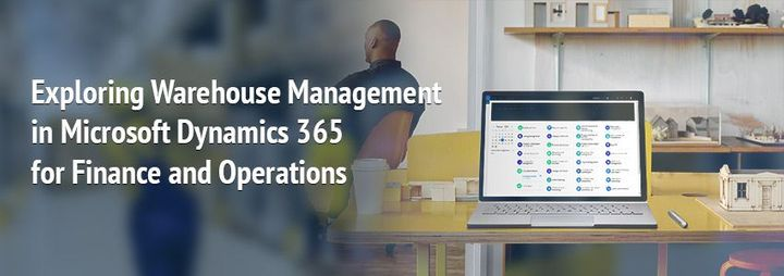 Exploring Warehouse Management in Microsoft Dynamics 365 for Finance and Operations