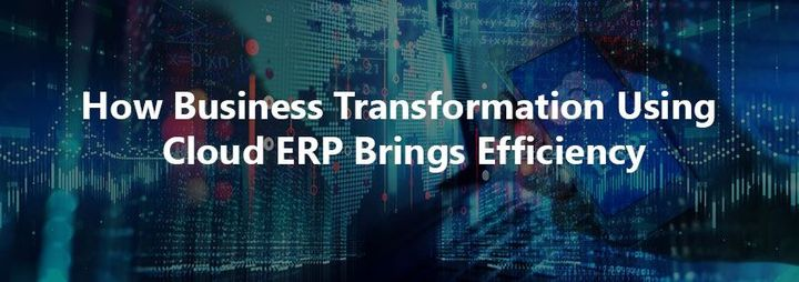 How Business Transformation Using Cloud ERP Brings Efficiency