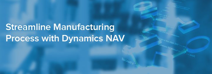 Streamline Manufacturing Process with Dynamics NAV