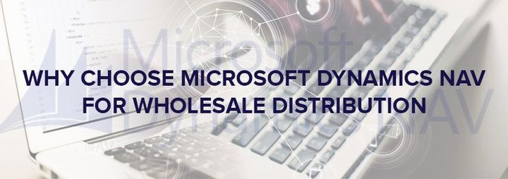 Why choose Microsoft Dynamics NAV for Wholesale Distribution