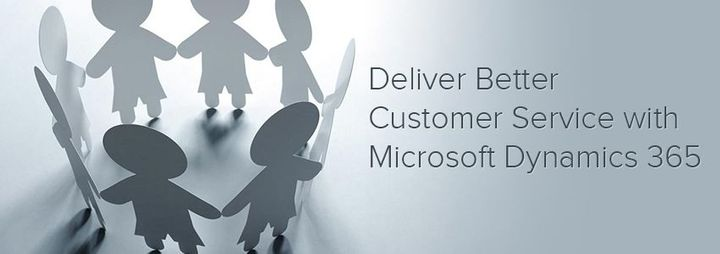 Deliver Better Customer Service with Microsoft Dynamics 365