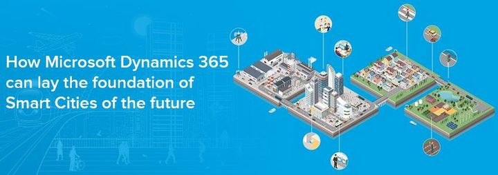 How Microsoft Dynamics 365 can lay the foundation of Smart Cities of the future