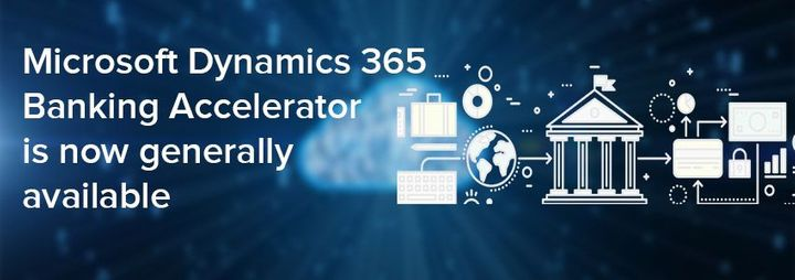 Microsoft Dynamics 365 Banking Accelerator is now generally available
