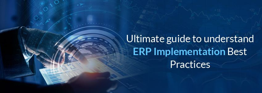 Ultimate Guide To Understand ERP Implementation Best Practices