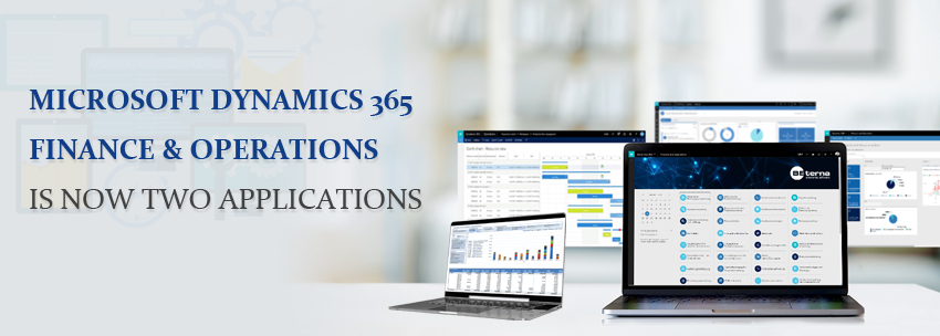 Microsoft Dynamics 365 Finance & Operations is now Two Applications