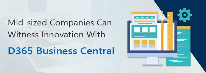Mid-sized Companies Can Witness Innovation With D365 Business Central